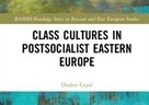 Class cultures in postsocialist Eastern Europe